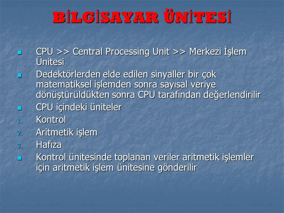  CPU >> Central Processing Unit >> Merkezi İşlem Ünitesi  Dedektörlerden elde edilen sinyaller bir çok matematiksel işlemden sonra sayısal veriye dö