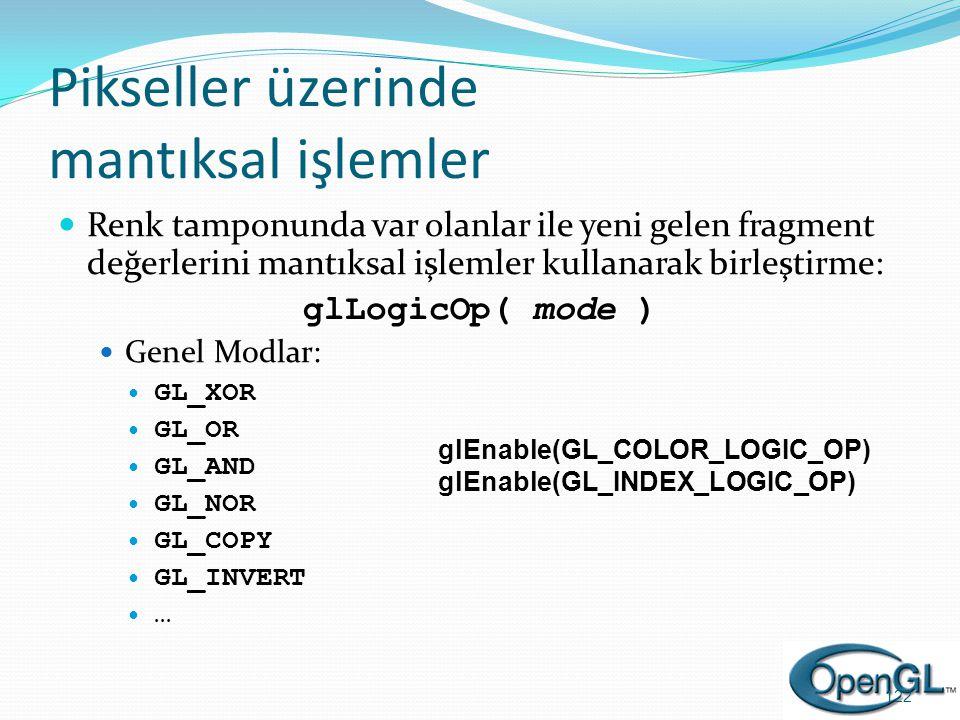 Pikseller üzerinde mantıksal işlemler  Renk tamponunda var olanlar ile yeni gelen fragment değerlerini mantıksal işlemler kullanarak birleştirme: glL