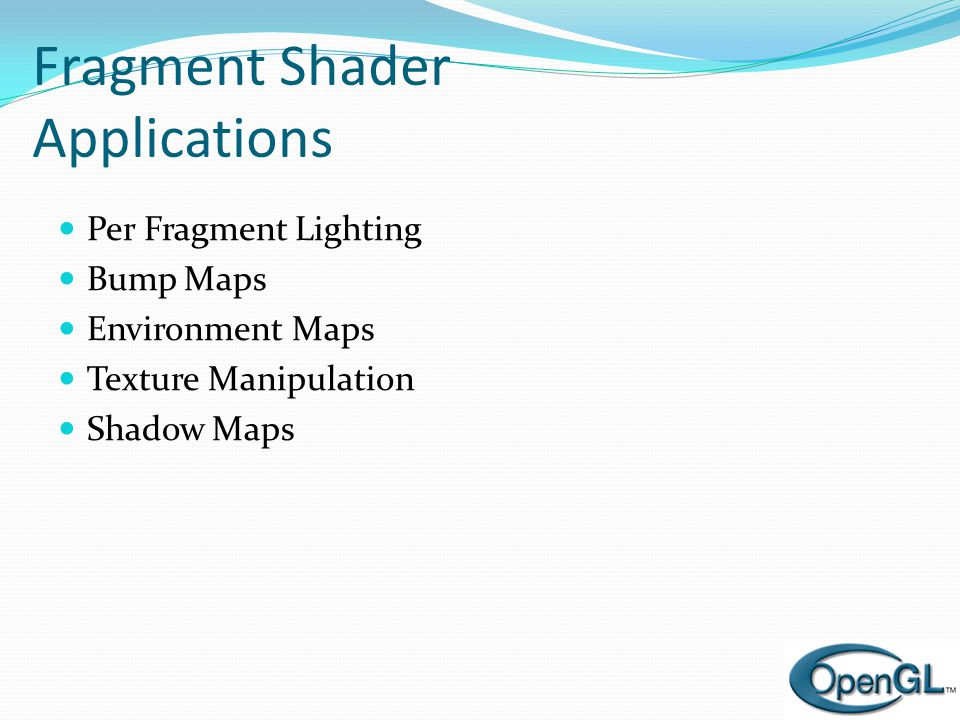 Fragment Shader Applications  Per Fragment Lighting  Bump Maps  Environment Maps  Texture Manipulation  Shadow Maps