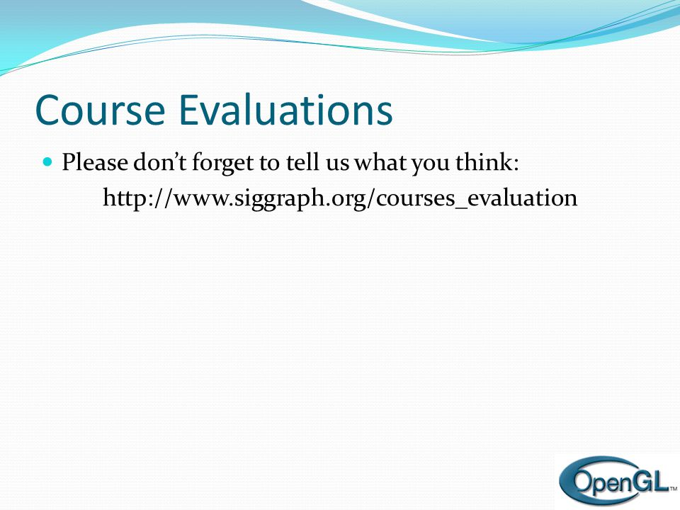 Course Evaluations  Please don't forget to tell us what you think: http://www.siggraph.org/courses_evaluation