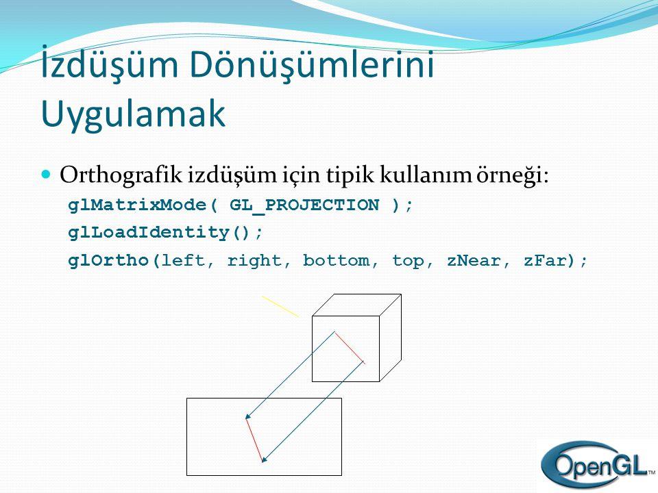 İzdüşüm Dönüşümlerini Uygulamak  Orthografik izdüşüm için tipik kullanım örneği: glMatrixMode( GL_PROJECTION ); glLoadIdentity(); glOrtho( left, righ
