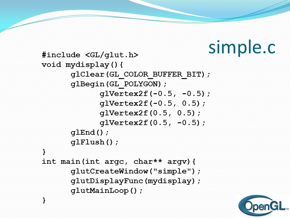 void init() { glClearColor (0.0, 0.0, 0.0, 1.0); glColor3f(1.0, 1.0, 1.0); glMatrixMode (GL_PROJECTION); glLoadIdentity (); glOrtho(-1.0, 1.0, -1.0, 1.0, -1.0, 1.0); } Siyah arka plan rengi Mat pencere Beyaz ile çizme veya doldurma Görünüm biçimi