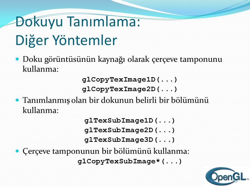 Dokuyu Tanımlama: Diğer Yöntemler  Doku görüntüsünün kaynağı olarak çerçeve tamponunu kullanma:glCopyTexImage1D(...)glCopyTexImage2D(...)  Tanımlanm