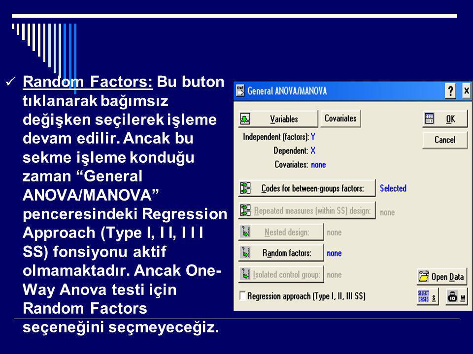 """ Random Factors: Bu buton tıklanarak bağımsız değişken seçilerek işleme devam edilir. Ancak bu sekme işleme konduğu zaman """"General ANOVA/MANOVA"""" penc"""