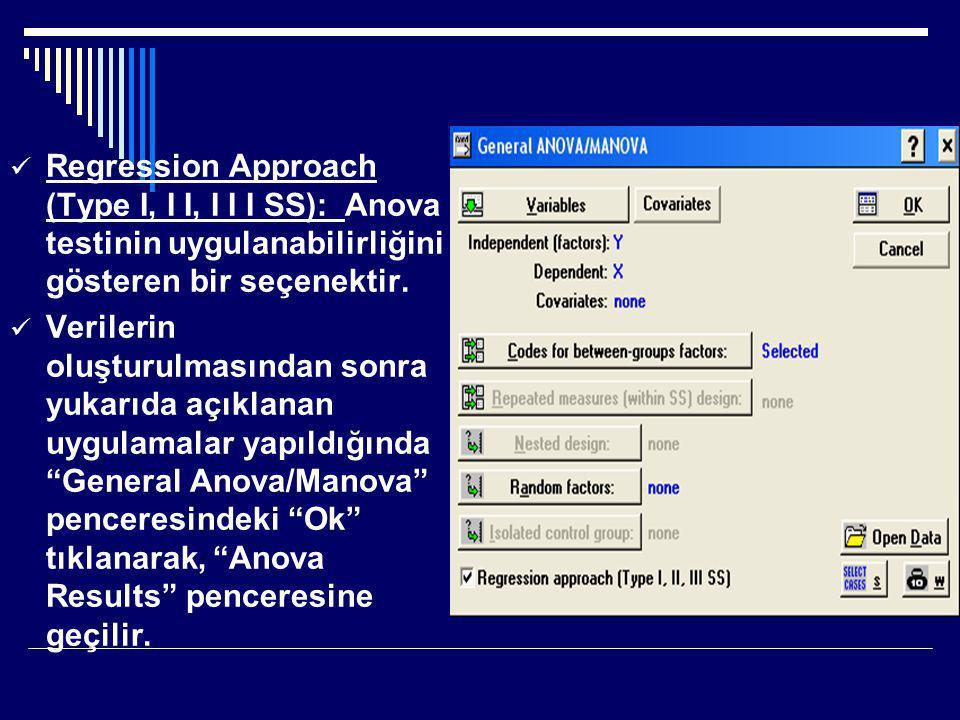  Regression Approach (Type І, І І, І І І SS): Anova testinin uygulanabilirliğini gösteren bir seçenektir.  Verilerin oluşturulmasından sonra yukarıd