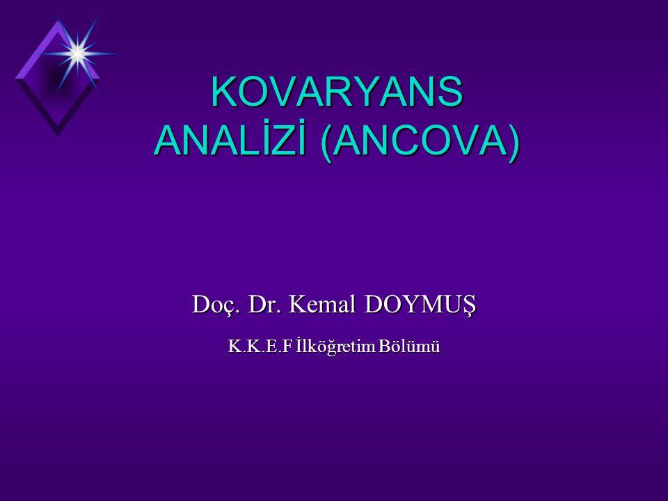 KOVARYANS ANALİZİ (ANCOVA) Doç. Dr. Kemal DOYMUŞ K.K.E.F İlköğretim Bölümü
