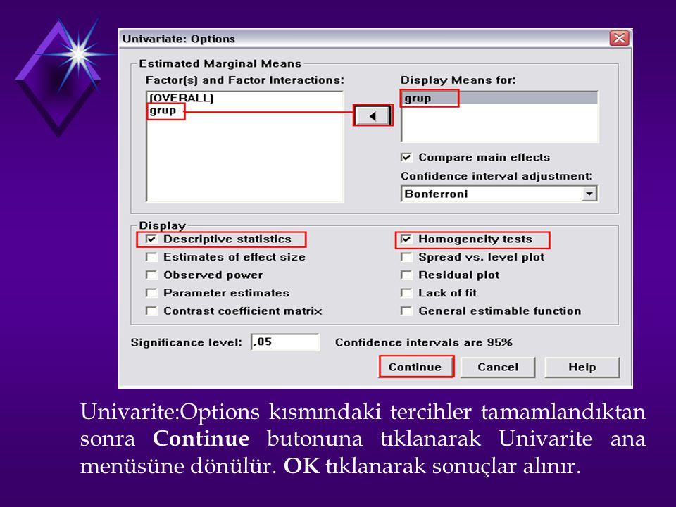 Univarite:Options kısmındaki tercihler tamamlandıktan sonra Continue butonuna tıklanarak Univarite ana menüsüne dönülür. OK tıklanarak sonuçlar alınır