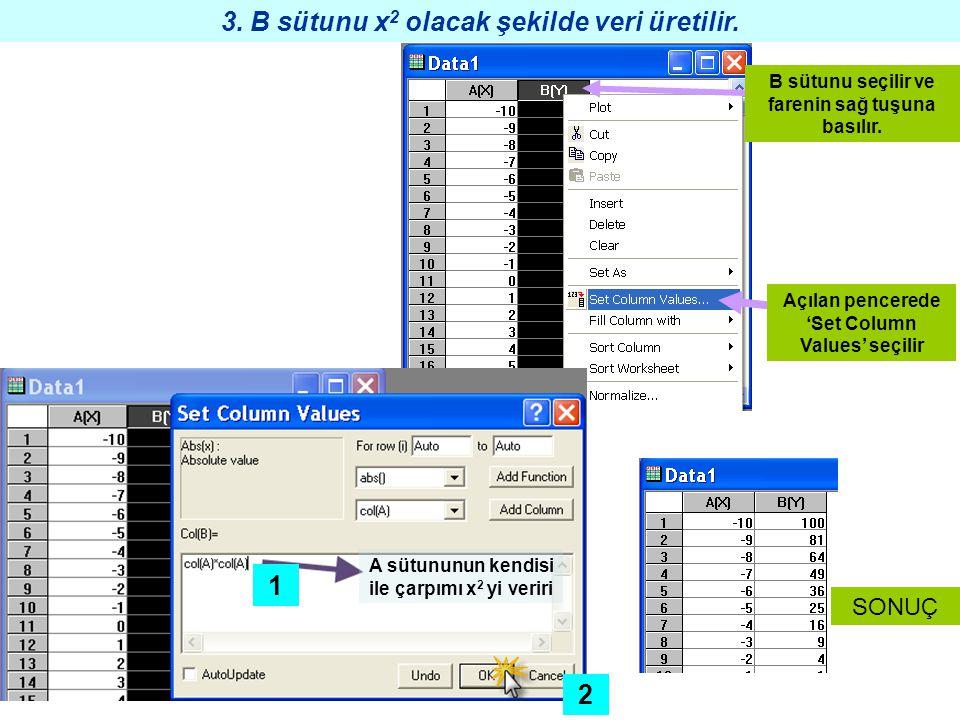 3. B sütunu x 2 olacak şekilde veri üretilir. B sütunu seçilir ve farenin sağ tuşuna basılır. Açılan pencerede 'Set Column Values' seçilir A sütununun