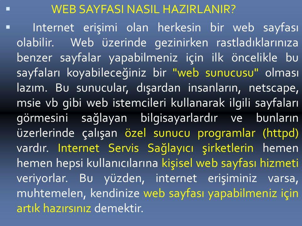  WEB SAYFASI NASIL HAZIRLANIR. Internet erişimi olan herkesin bir web sayfası olabilir.