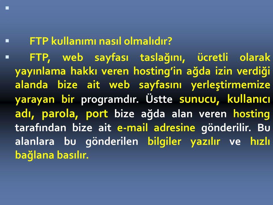  FTP kullanımı nasıl olmalıdır.