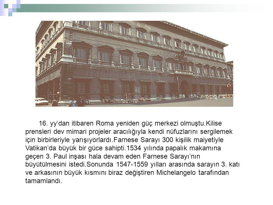 16. yy'dan itibaren Roma yeniden güç merkezi olmuştu.Kilise prensleri dev mimari projeler aracılığıyla kendi nüfuzlarını sergilemek için birbirleriyle