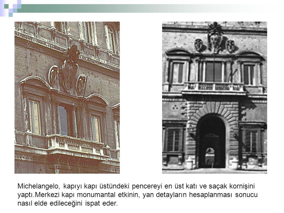 Michelangelo, kapıyı kapı üstündeki pencereyi en üst katı ve saçak kornişini yaptı.Merkezi kapı monumantal etkinin, yan detayların hesaplanması sonucu