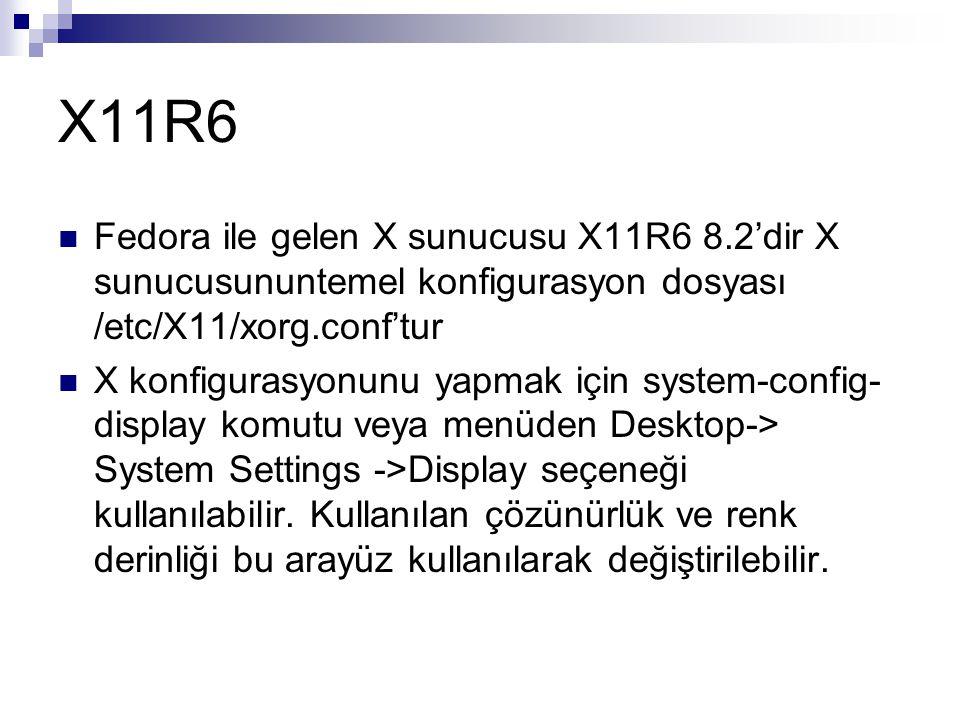X11R6  Fedora ile gelen X sunucusu X11R6 8.2'dir X sunucusununtemel konfigurasyon dosyası /etc/X11/xorg.conf'tur  X konfigurasyonunu yapmak için sys