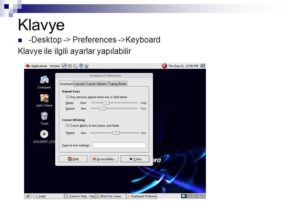 Klavye  -Desktop -> Preferences ->Keyboard Klavye ile ilgili ayarlar yapılabilir