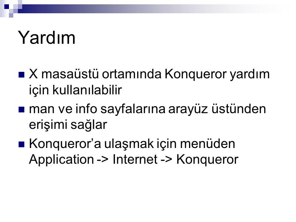 Yardım  X masaüstü ortamında Konqueror yardım için kullanılabilir  man ve info sayfalarına arayüz üstünden erişimi sağlar  Konqueror'a ulaşmak için