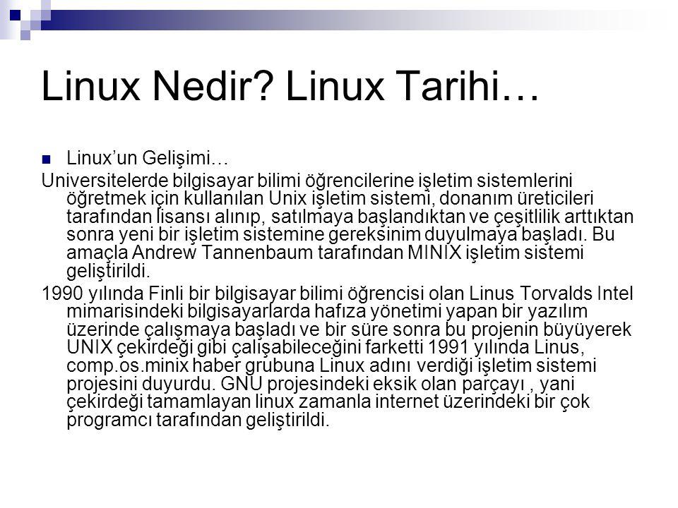 Kısa Tarihçe:  1985: GNU yazılımı Richard Stalman tarafından oluşturulur  1991: Linus Torvalds mini çekirdeğini oluşturur.