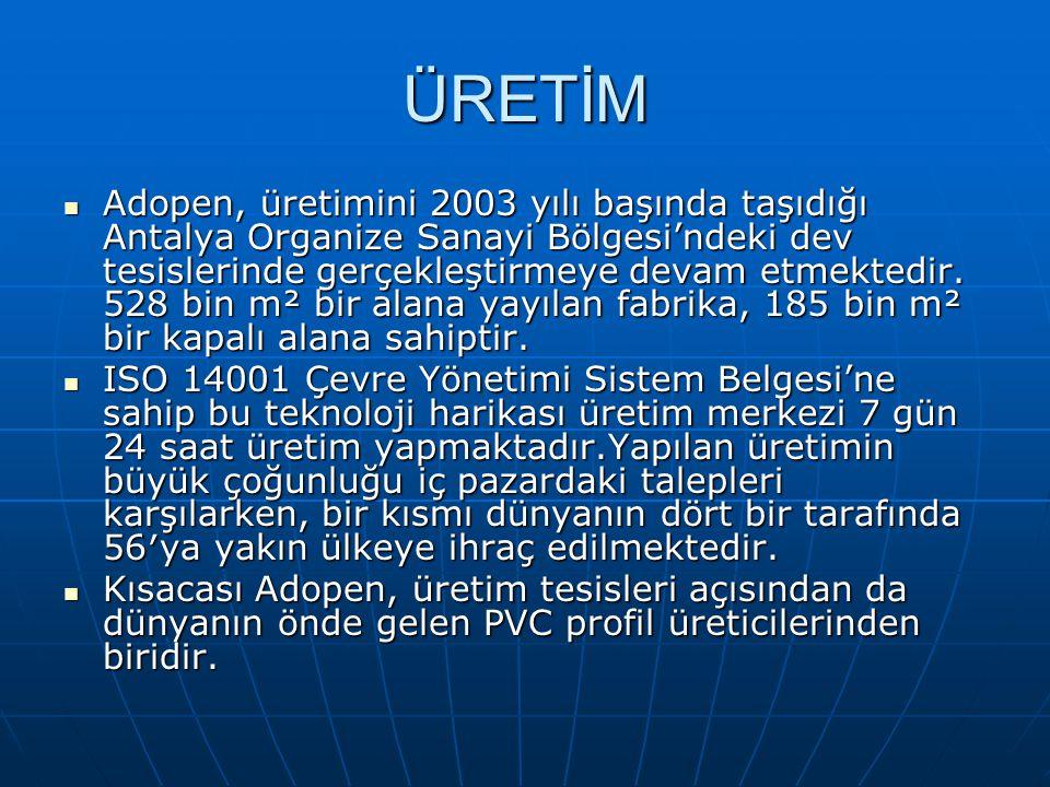 ÜRETİM  Adopen, üretimini 2003 yılı başında taşıdığı Antalya Organize Sanayi Bölgesi'ndeki dev tesislerinde gerçekleştirmeye devam etmektedir. 528 bi