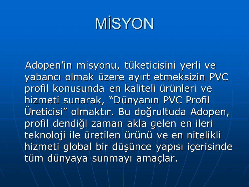 """MİSYON Adopen'in misyonu, tüketicisini yerli ve yabancı olmak üzere ayırt etmeksizin PVC profil konusunda en kaliteli ürünleri ve hizmeti sunarak, """"Dü"""