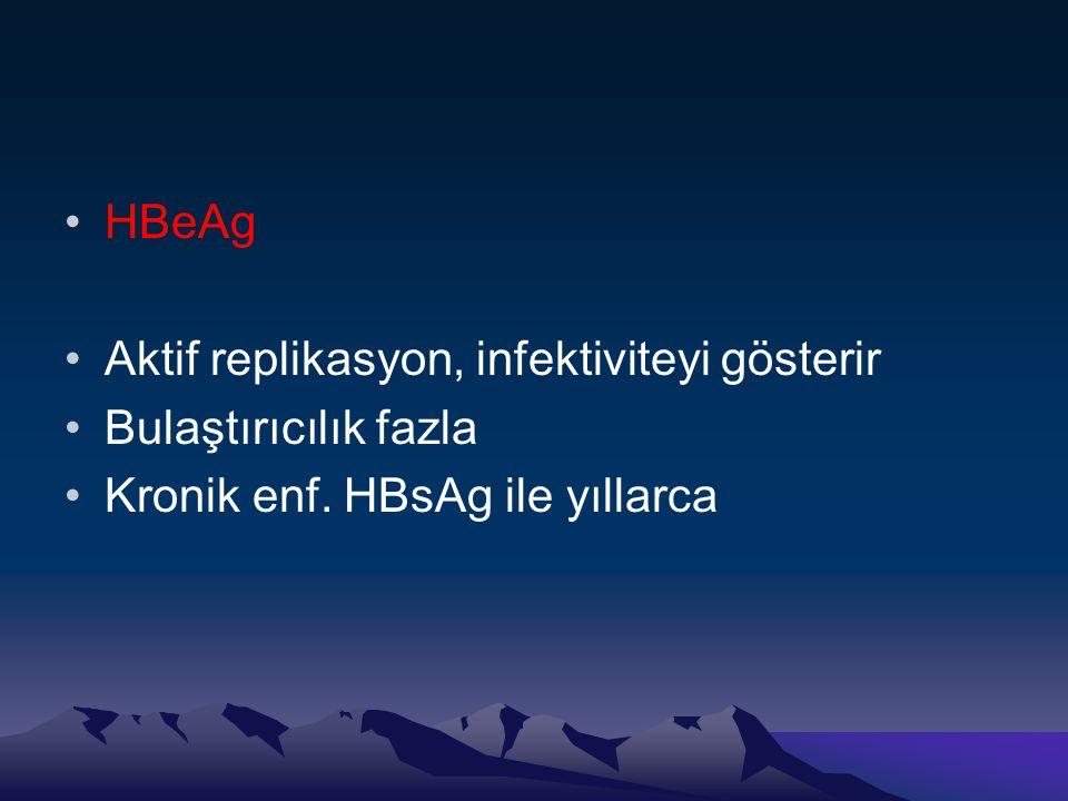 •HBeAg •Aktif replikasyon, infektiviteyi gösterir •Bulaştırıcılık fazla •Kronik enf. HBsAg ile yıllarca