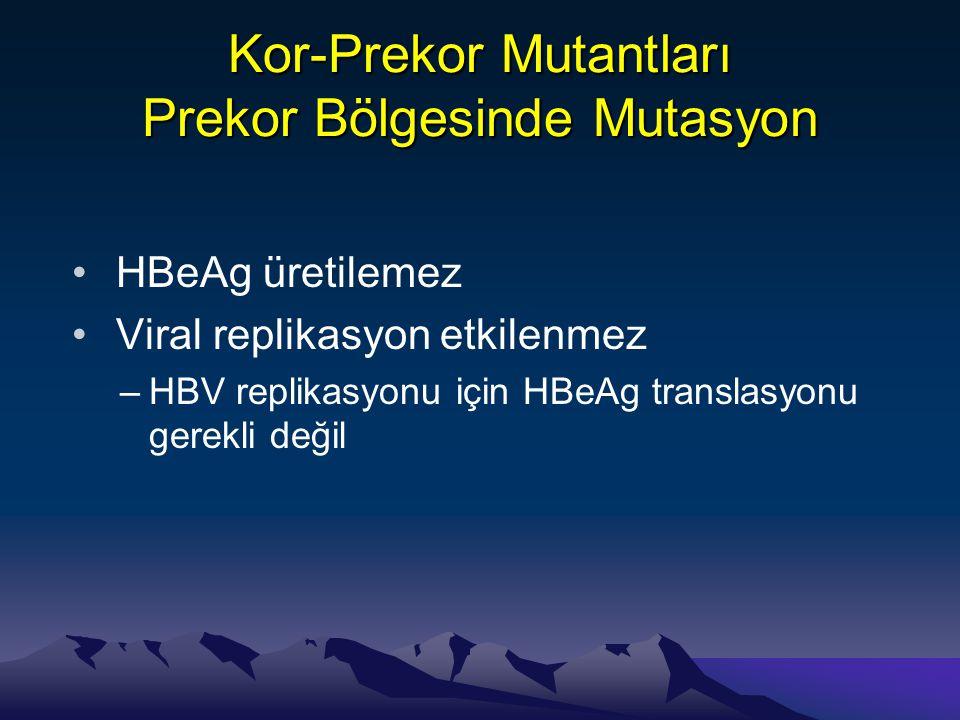 Kor-Prekor Mutantları Prekor Bölgesinde Mutasyon •HBeAg üretilemez •Viral replikasyon etkilenmez –HBV replikasyonu için HBeAg translasyonu gerekli değ