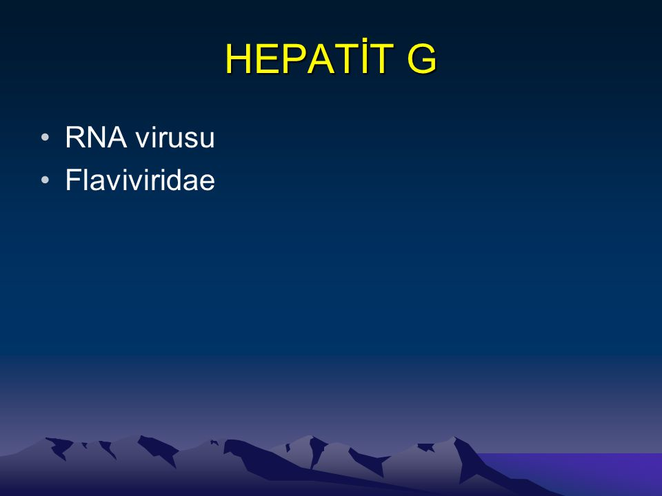 HEPATİT G •RNA virusu •Flaviviridae
