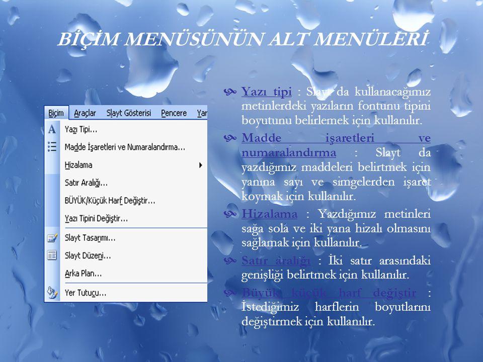 BİÇİM MENÜSÜNÜN ALT MENÜLERİ  Yazı tipi : Slayt da kullanacağımız metinlerdeki yazıların fontunu tipini boyutunu belirlemek için kullanılır.  Madde