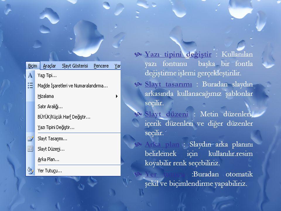  Yazı tipini değiştir : Kullanılan yazı fontunu başka bir fontla değiştirme işlemi gerçekleştirilir.  Slayt tasarımı : Buradan slaydın arkasında kul