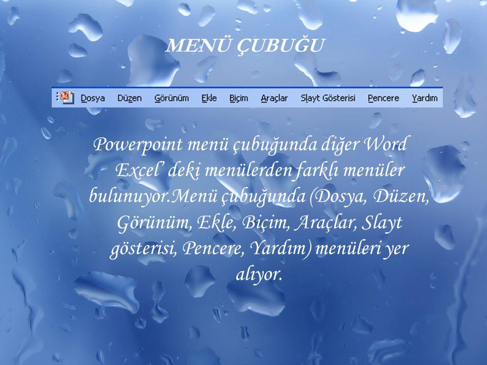 MENÜ ÇUBUĞU Powerpoint menü çubuğunda diğer Word Excel' deki menülerden farklı menüler bulunuyor.Menü çubuğunda (Dosya, Düzen, Görünüm, Ekle, Biçim, A
