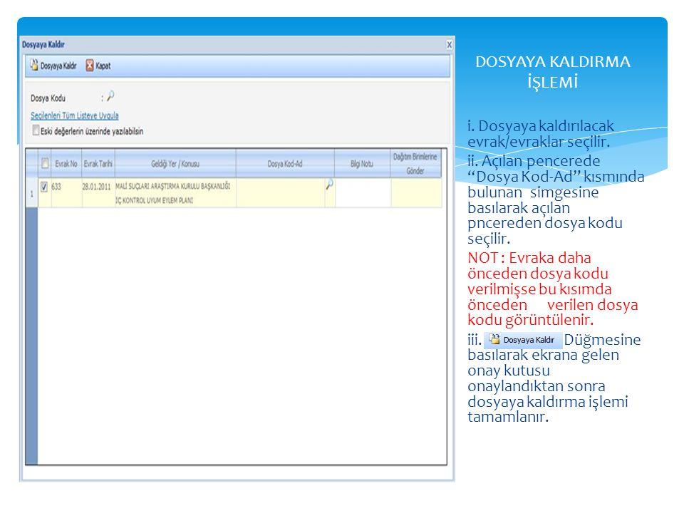 """i. Dosyaya kaldırılacak evrak/evraklar seçilir. ii. Açılan pencerede """"Dosya Kod-Ad"""" kısmında bulunan simgesine basılarak açılan pncereden dosya kodu s"""