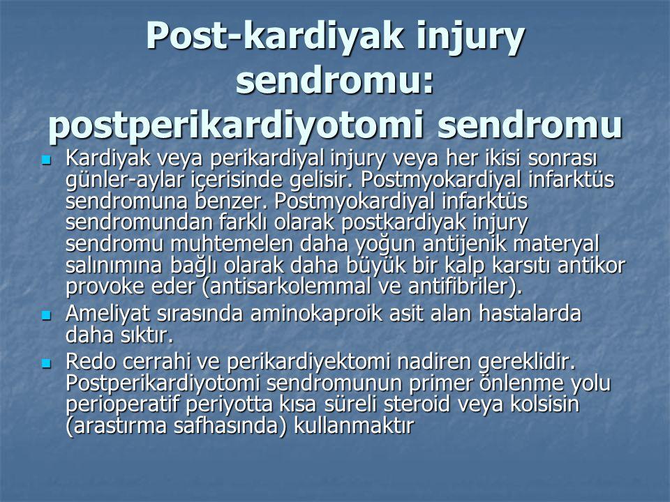 Post-kardiyak injury sendromu: postperikardiyotomi sendromu  Kardiyak veya perikardiyal injury veya her ikisi sonrası günler-aylar içerisinde gelisir