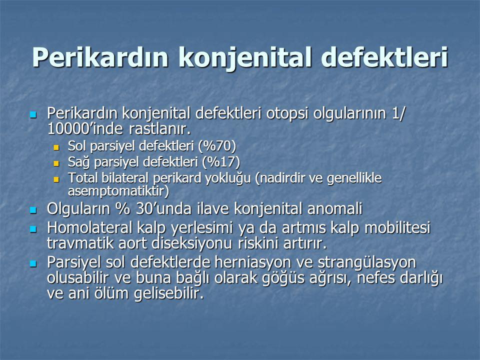 Perikardın konjenital defektleri  Perikardın konjenital defektleri otopsi olgularının 1/ 10000'inde rastlanır.  Sol parsiyel defektleri (%70)  Sağ