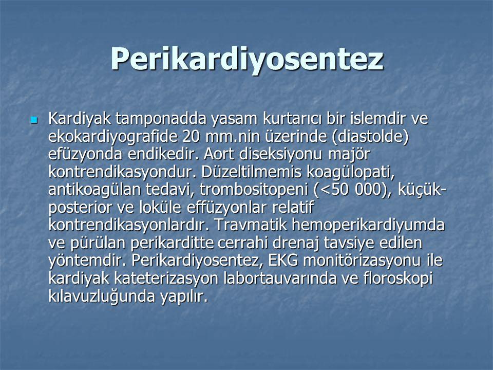 Perikardiyosentez  Kardiyak tamponadda yasam kurtarıcı bir islemdir ve ekokardiyografide 20 mm.nin üzerinde (diastolde) efüzyonda endikedir.