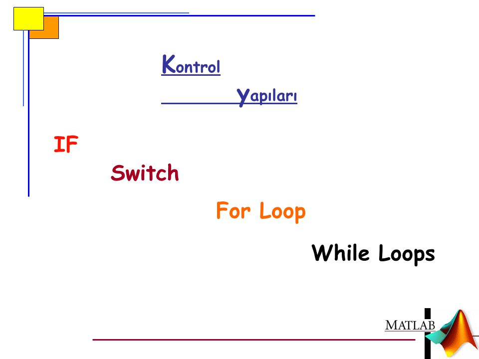 While Loops K ontrol y apıları IF Switch For Loop