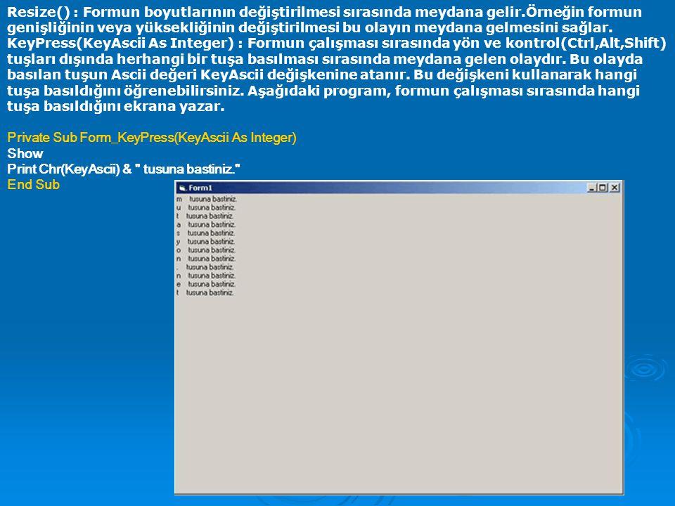 KeyDown(KeyCode As Integer, Shift As Integer) : Bu olay herhangi bir tuşa basıldığı anda meydana gelir.