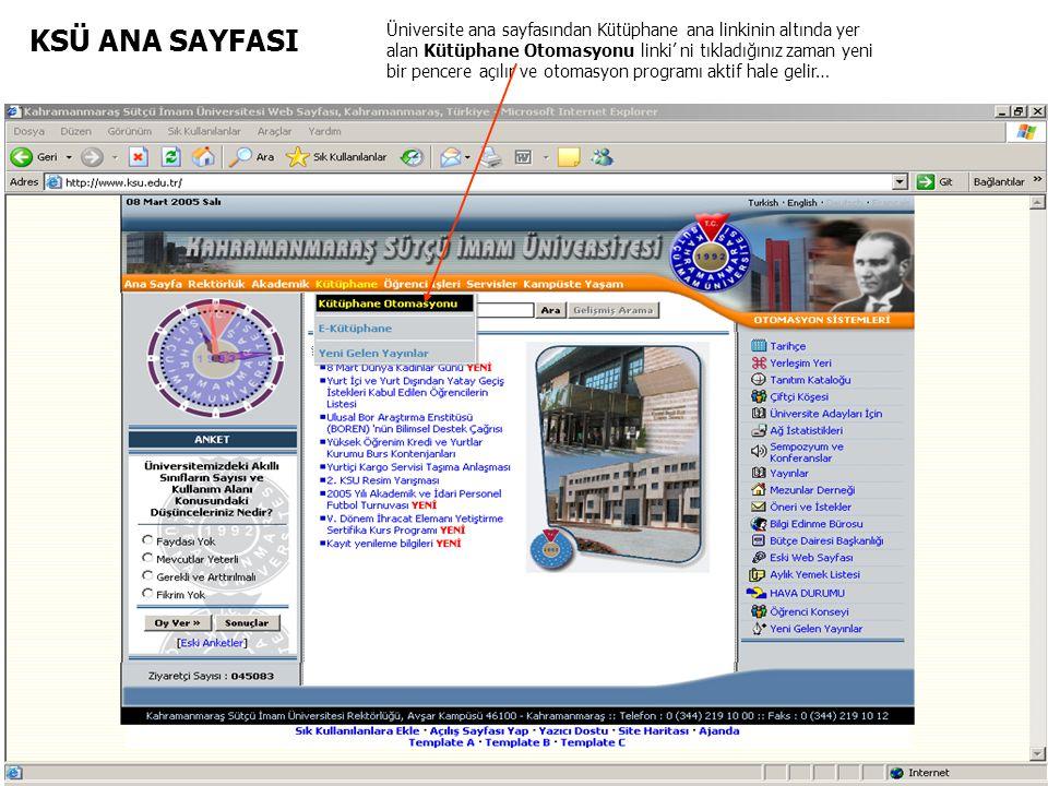 KSÜ ANA SAYFASI Üniversite ana sayfasından Kütüphane ana linkinin altında yer alan Kütüphane Otomasyonu linki' ni tıkladığınız zaman yeni bir pencere