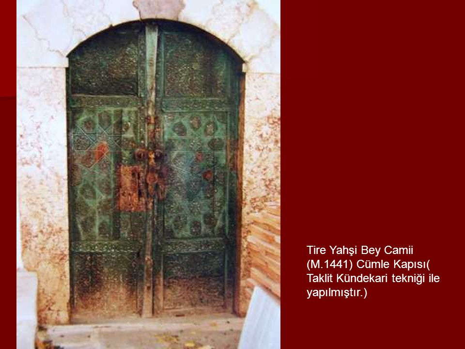 Tire Yahşi Bey Camii (M.1441) Cümle Kapısı( Taklit Kündekari tekniği ile yapılmıştır.)
