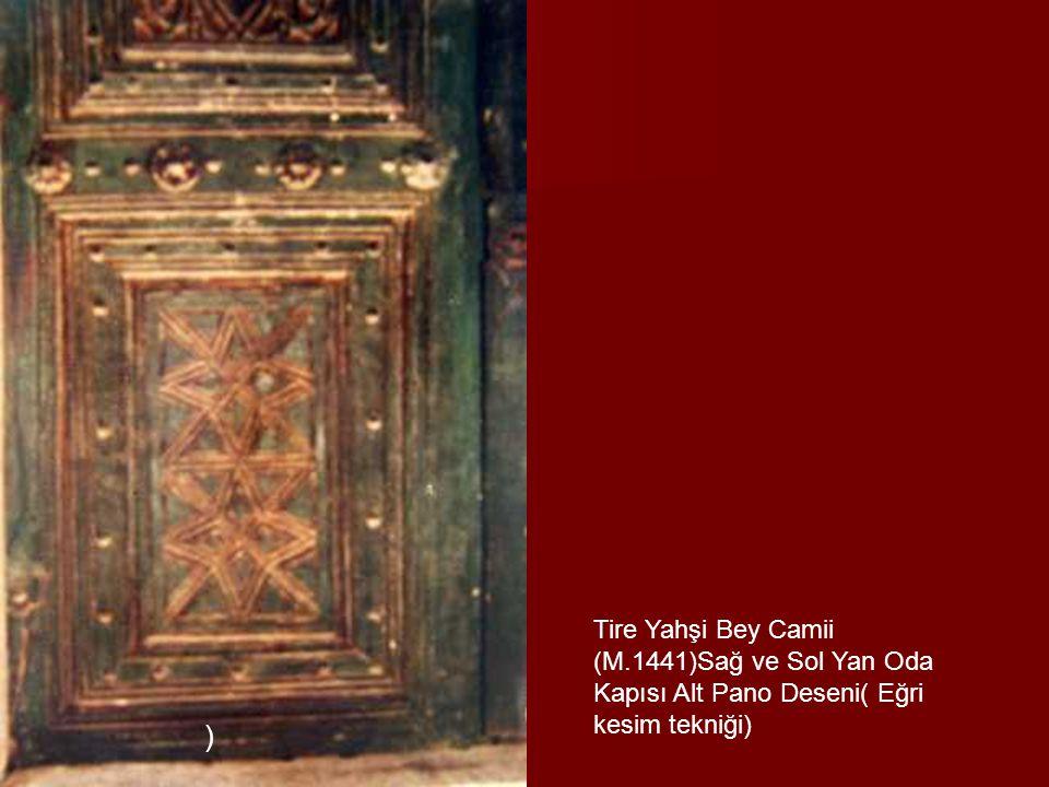 ) Tire Yahşi Bey Camii (M.1441)Sağ ve Sol Yan Oda Kapısı Alt Pano Deseni( Eğri kesim tekniği)