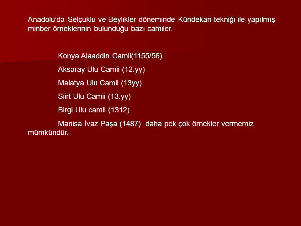 Anadolu'da Selçuklu ve Beylikler döneminde Kündekari tekniği ile yapılmış minber örneklerinin bulunduğu bazı camiler. Konya Alaaddin Camii(1155/56) Ak