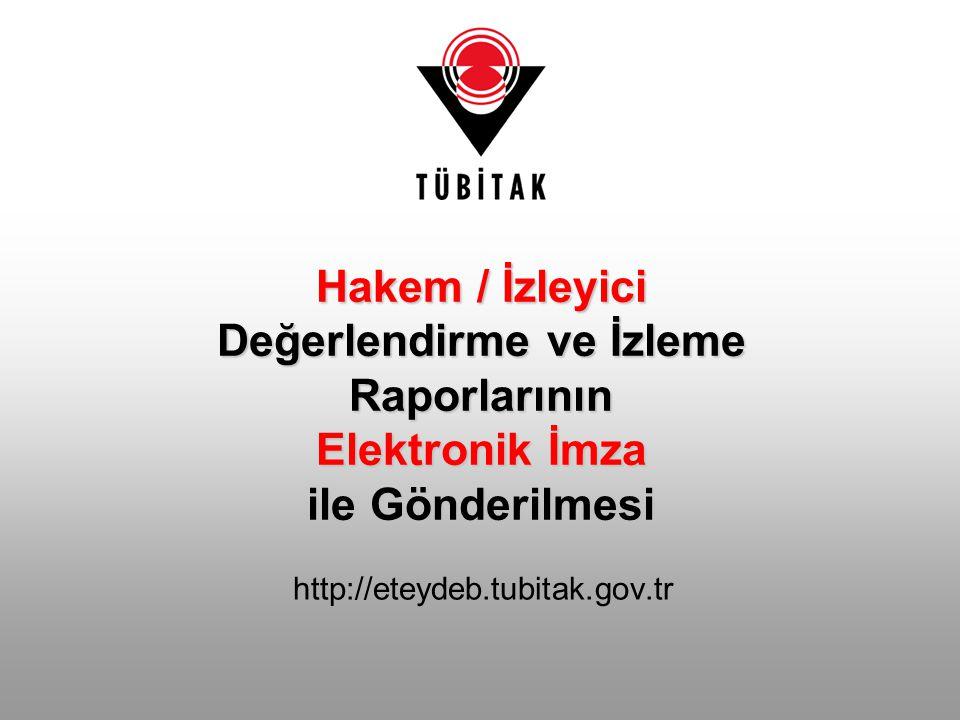 http://eteydeb.tubitak.gov.tr Hakem / İzleyici Değerlendirme ve İzleme Raporlarının Elektronik İmza ile Gönderilmesi