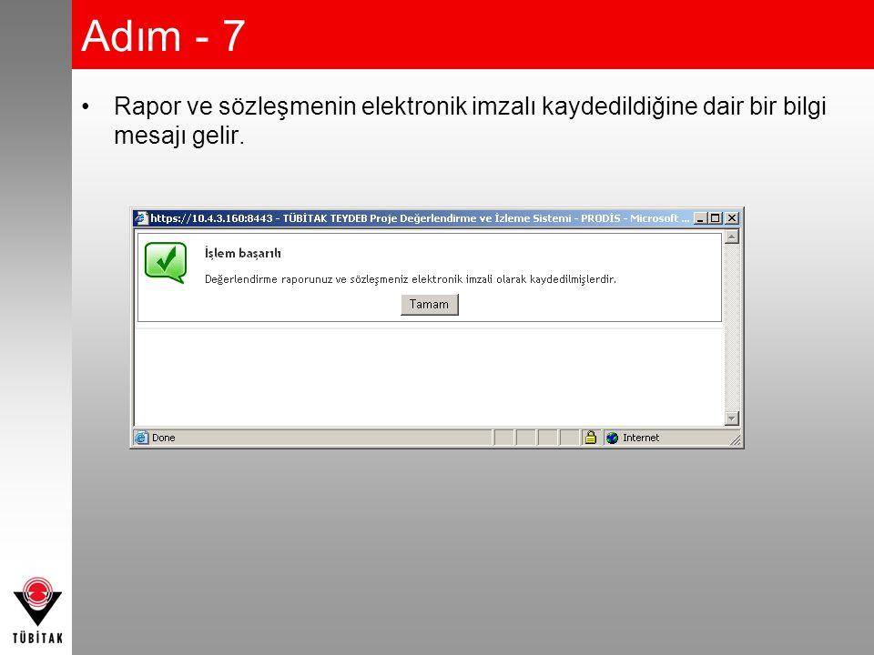 Adım - 7 •Rapor ve sözleşmenin elektronik imzalı kaydedildiğine dair bir bilgi mesajı gelir.