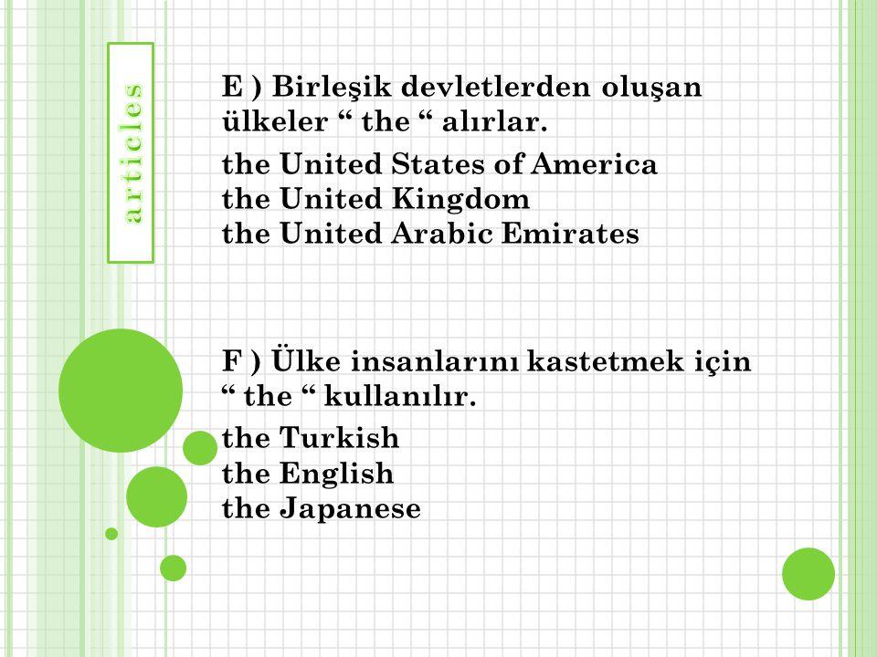 """E ) Birleşik devletlerden oluşan ülkeler """" the """" alırlar. the United States of America the United Kingdom the United Arabic Emirates F ) Ülke insanlar"""