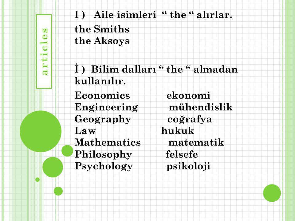 """I ) Aile isimleri """" the """" alırlar. the Smiths the Aksoys İ ) Bilim dalları """" the """" almadan kullanılır. Economics ekonomi Engineering mühendislik Geogr"""