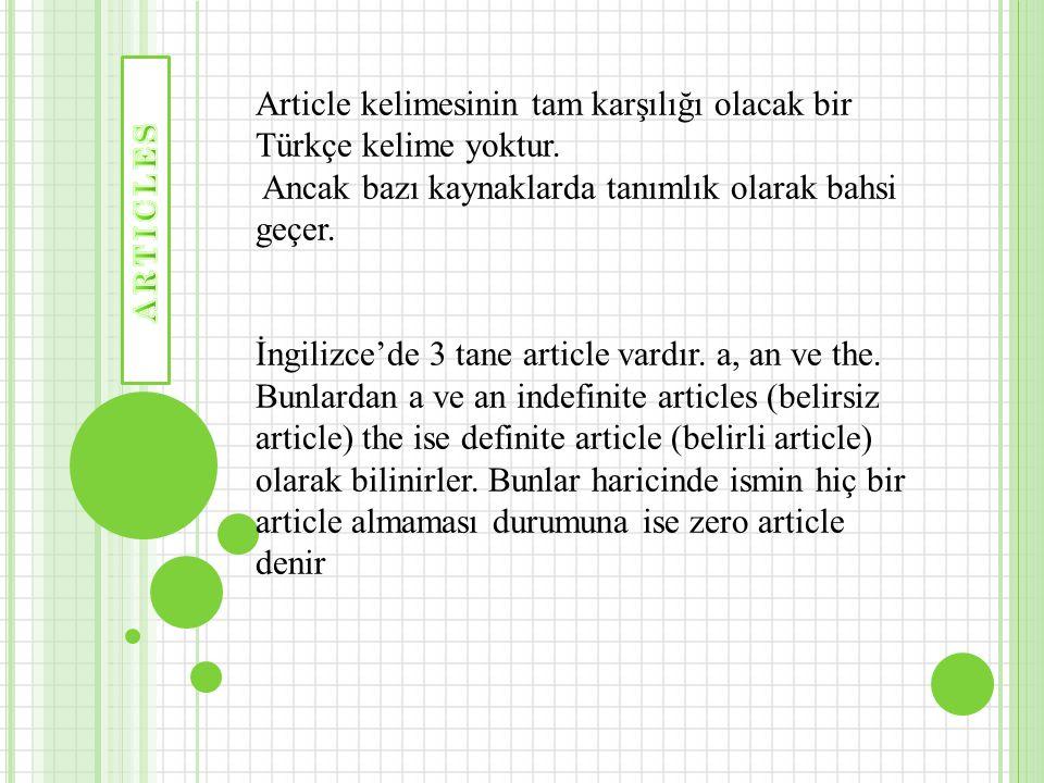 Article kelimesinin tam karşılığı olacak bir Türkçe kelime yoktur. Ancak bazı kaynaklarda tanımlık olarak bahsi geçer. İngilizce'de 3 tane article var