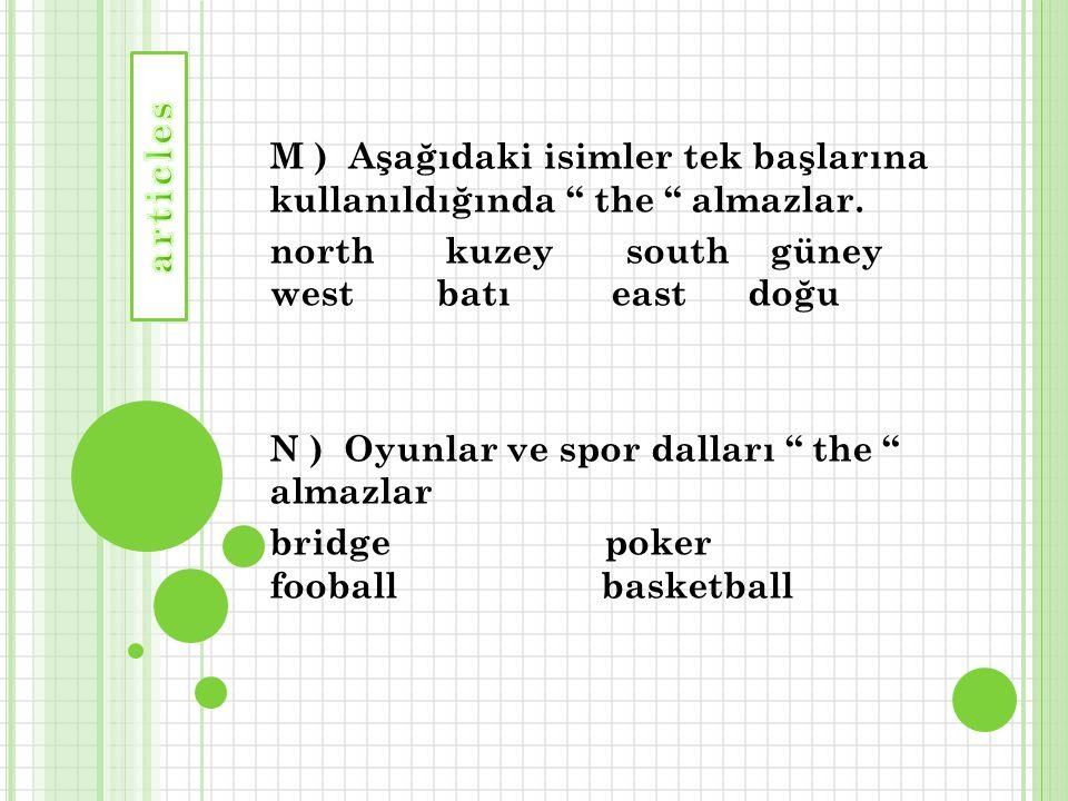 """M ) Aşağıdaki isimler tek başlarına kullanıldığında """" the """" almazlar. north kuzey south güney west batı east doğu N ) Oyunlar ve spor dalları """" the """""""