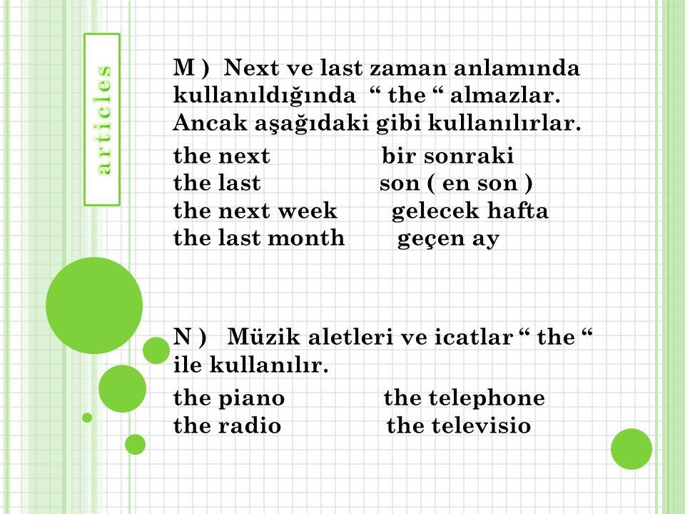 """M ) Next ve last zaman anlamında kullanıldığında """" the """" almazlar. Ancak aşağıdaki gibi kullanılırlar. the next bir sonraki the last son ( en son ) th"""