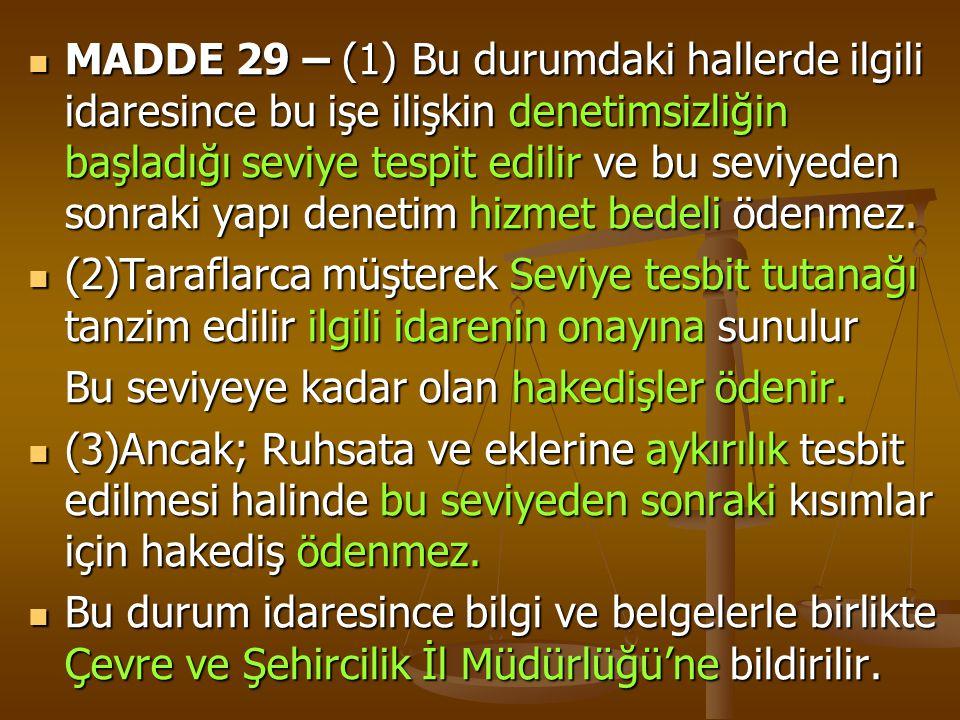  MADDE 29 – (1) Bu durumdaki hallerde ilgili idaresince bu işe ilişkin denetimsizliğin başladığı seviye tespit edilir ve bu seviyeden sonraki yapı de