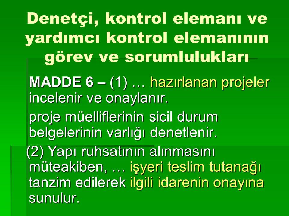 Denetçi, kontrol elemanı ve yardımcı kontrol elemanının görev ve sorumlulukları MADDE 6 – (1) … hazırlanan projeler incelenir ve onaylanır. proje müel