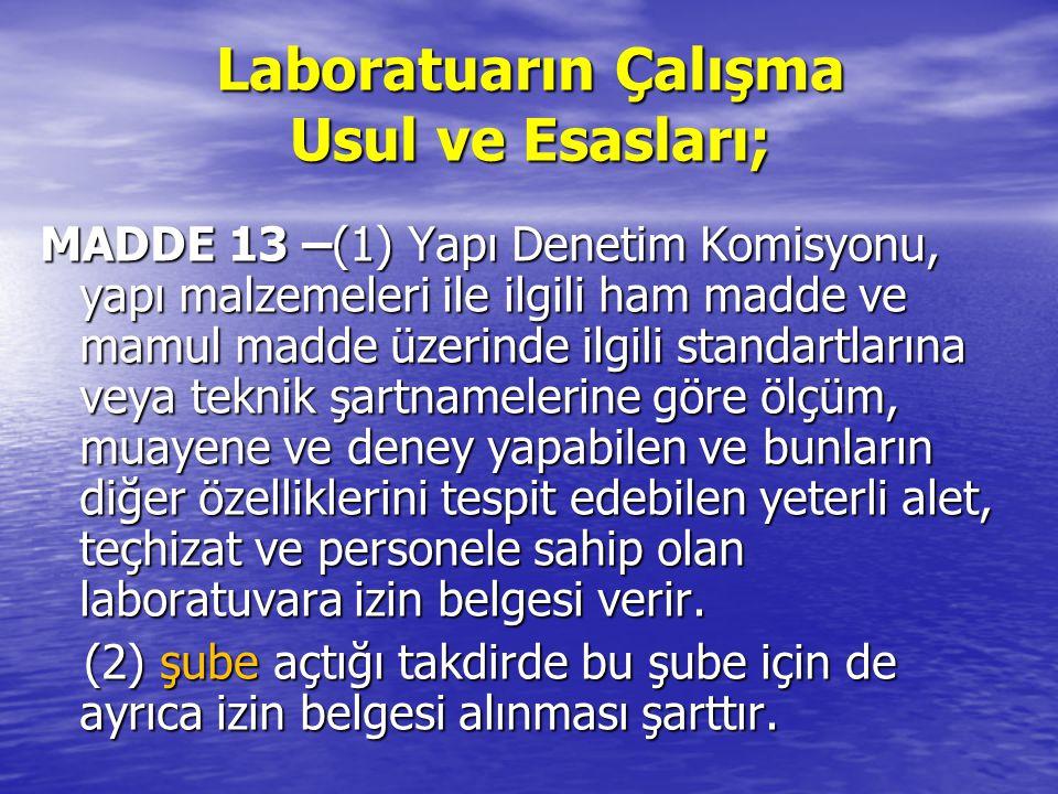 Laboratuarın Çalışma Usul ve Esasları; MADDE 13 –(1) Yapı Denetim Komisyonu, yapı malzemeleri ile ilgili ham madde ve mamul madde üzerinde ilgili stan
