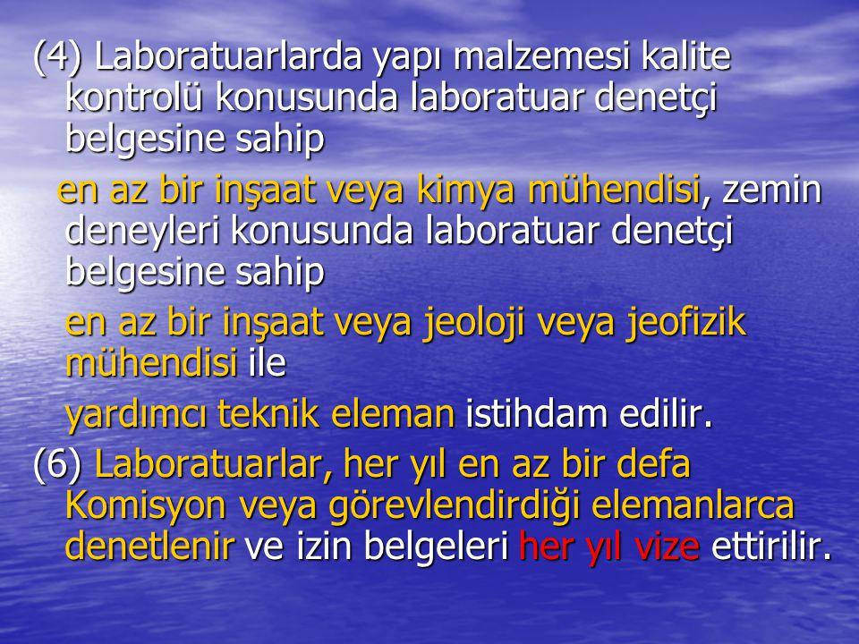 (4) Laboratuarlarda yapı malzemesi kalite kontrolü konusunda laboratuar denetçi belgesine sahip en az bir inşaat veya kimya mühendisi, zemin deneyleri