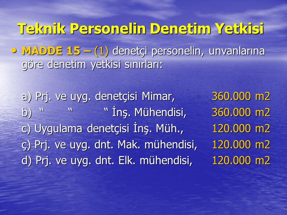 Teknik Personelin Denetim Yetkisi • MADDE 15 – (1) denetçi personelin, unvanlarına göre denetim yetkisi sınırları: a) Prj. ve uyg. denetçisi Mimar, 36